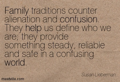 family-ttraditions-counter-alienation-and-confusion-they-help-us-define-who-we-are-they-provide-something-steady-reliable-and-safe-in-a-confusing-world